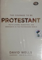 The Courage to be Protestant written by David Wells performed by Bob Souer on MP3 CD (Unabridged)